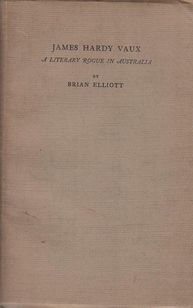 ELLIOT, BRYAN. - James Hardy Vaux. A Literary Rogue In Australia.
