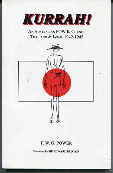 POWER, F. W. G. - Kurrah! An Australian POW In Changi, Thailand & Japan, 1942-1945.