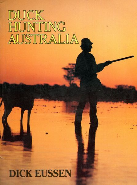 EUSSEN, DICK. - Duck Hunting Australia.