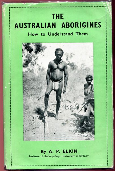 ELKIN, A. P. - The Australian Aborigines. How to Understand Them.