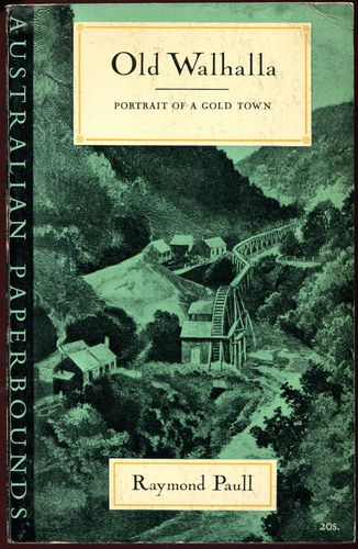 PAULL, RAMOND. - Old Walhalla. Portrait of a Gold Town.