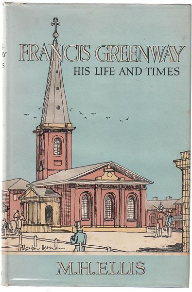 ELLIS, M. H. - Francis Greenway. His Life and Times