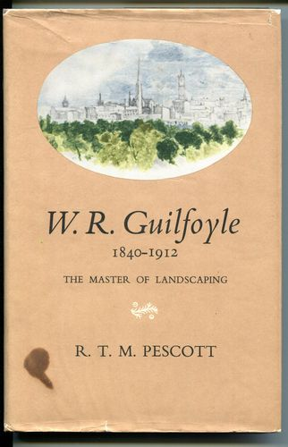 PESCOTT, R. T. M. - W. R. Guilfoyle 1840-1912. The Master of Landscaping.
