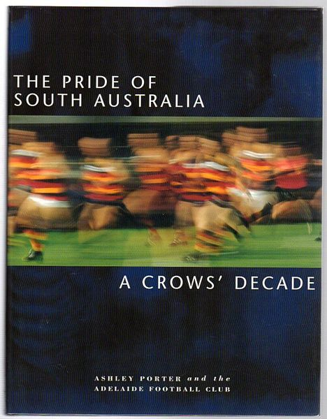 PORTER, ASHLEY; ADELAIDE FOOTBALL CLUB. - The Pride Of South Australia. A Crows' Decade.