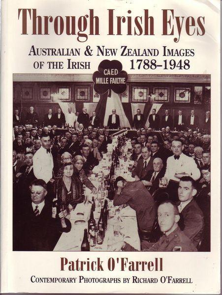 O'FARRELL, PATRICK. - Through Irish Eyes. Australian & New Zealand Images of the Irish 1788-1948.