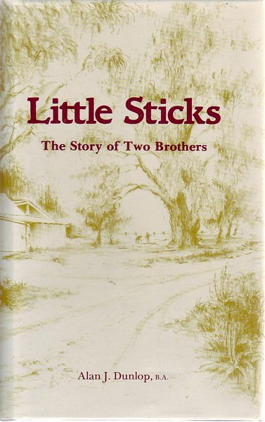 DUNLOP, ALAN J. - Little Sticks. The Story of Two Brothers.
