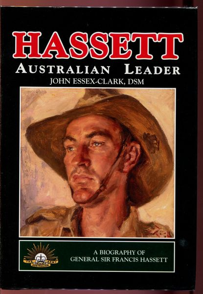 ESSEX-CLARK, JOHN. - Hassett Australian Leader. A Biography of General Sir Francis Hassett AC, KBE, CB, DSO, LVO.